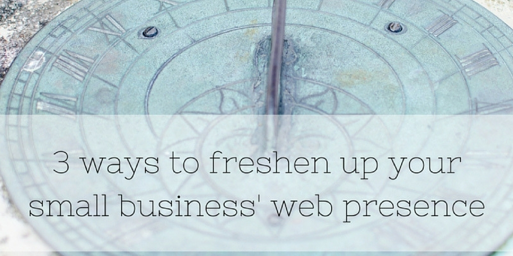 Three ways to freshen up your small business's web presence